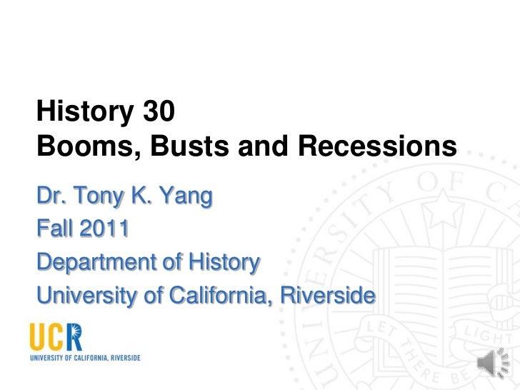 History 30Booms, Busts and RecessionsDr. Tony K. YangFall 2011Department of HistoryUniversity of California, Riverside