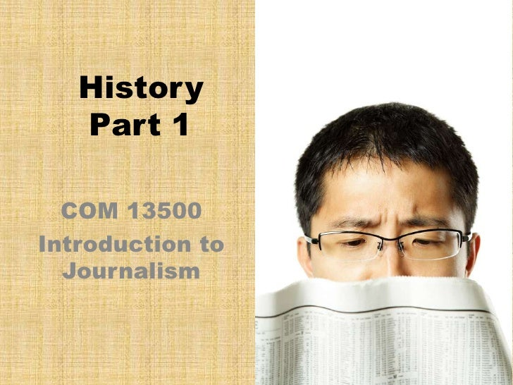 History  Part 1<br />COM 13500<br />Introduction to Journalism<br />