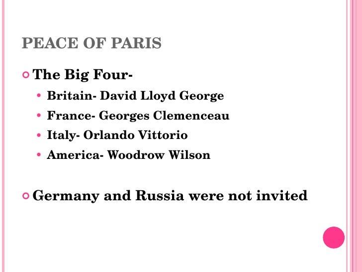 PEACE OF PARIS <ul><li>The Big Four-  </li></ul><ul><ul><li>Britain- David Lloyd George </li></ul></ul><ul><ul><li>France-...