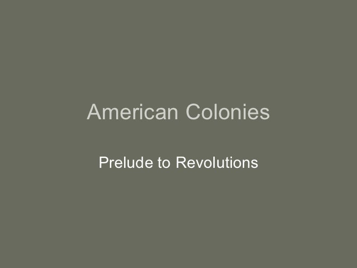 American Colonies Prelude to Revolutions