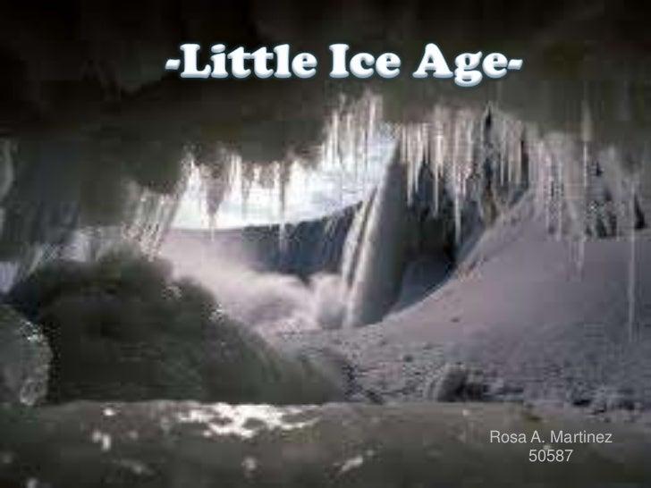 -Little Ice Age-<br />Rosa A. Martinez <br />50587<br />