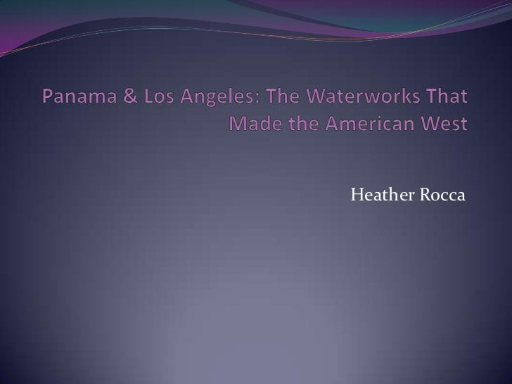 Panama & Los Angeles: The Waterworks That Made the American West <br />Heather Rocca<br />
