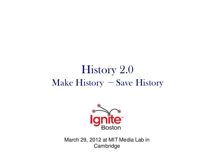 History 2.0Make History − Save History   March 29, 2012 at MIT Media Lab in               Cambridge
