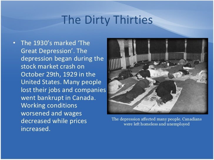 canadians lived through depression years dirty thirties Canadians were negatively impacted by the great depression known as dirty thirties the effects of the great depression through various public works.