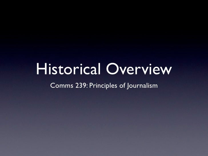Historical Overview Comms 239: Principles of Journalism