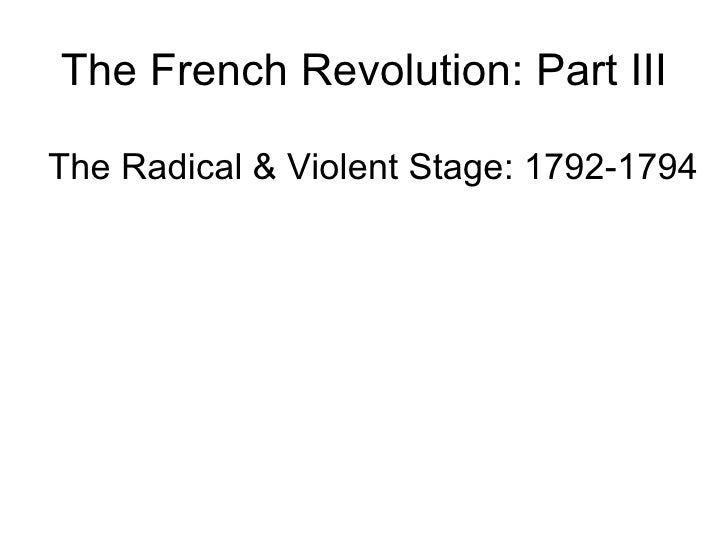 The French Revolution: Part III <ul><li>The Radical & Violent Stage: 1792-1794 </li></ul>