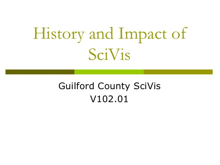 History and Impact of        SciVis   Guilford County SciVis          V102.01