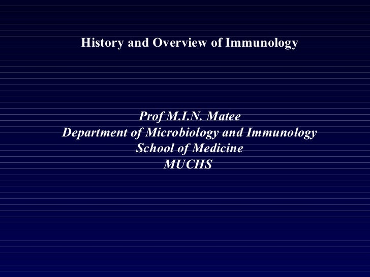 History and Overview of Immunology     Prof M.I.N. Matee Department of Microbiology and Immunology School of Medicine MUCHS