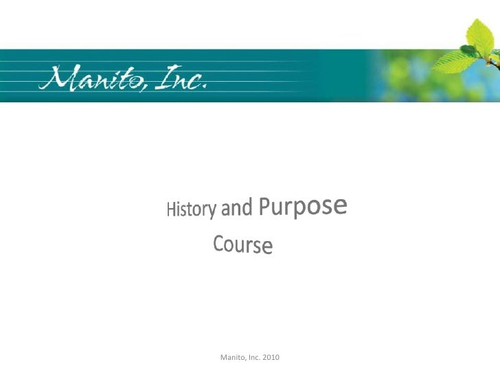 History and Purpose<br />Course<br />Manito, Inc. 2010<br />