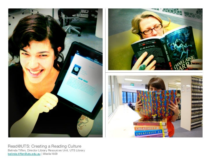 Read@UTS: Creating a Reading CultureBelinda Tiffen, Director Library Resources Unit, UTS Librarybelinda.tiffen@uts.edu.au ...