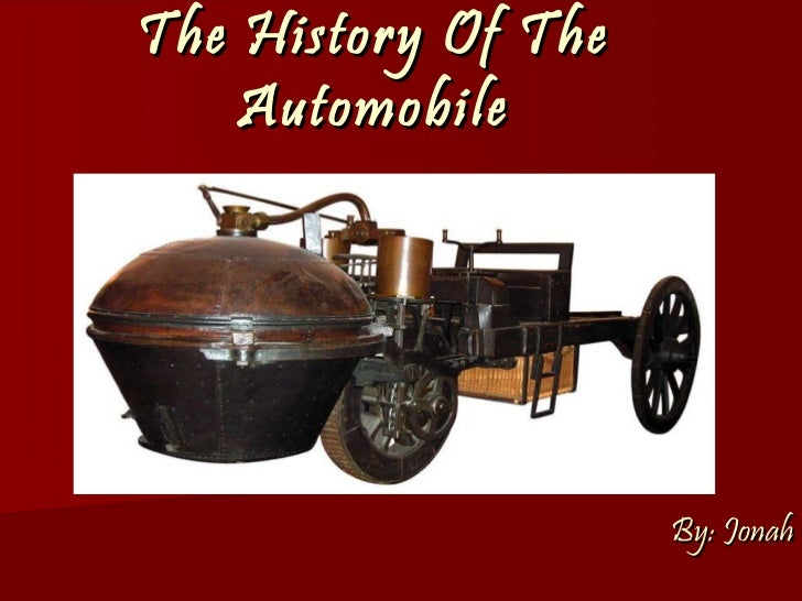 The History Of The    Automobile                     By: Jonah