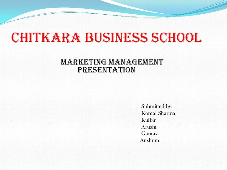 Chitkara business school      marketing management         presentation                     Submitted by:                 ...