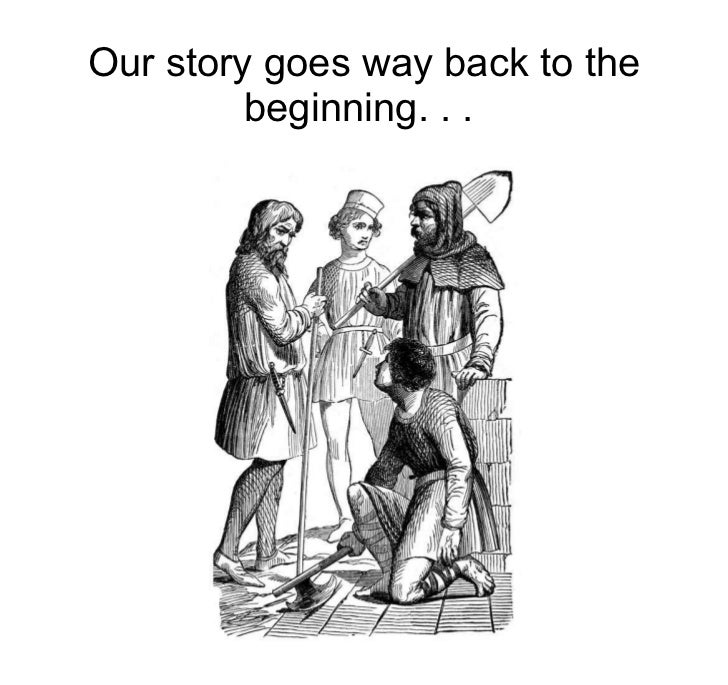 Our story goes way back to the beginning. . .