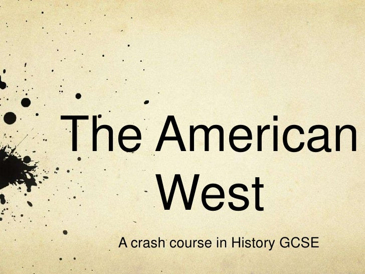 The American    West  A crash course in History GCSE
