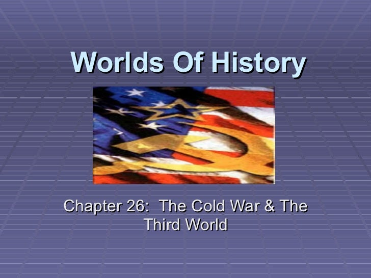 Worlds Of History Chapter 26:  The Cold War & The Third World