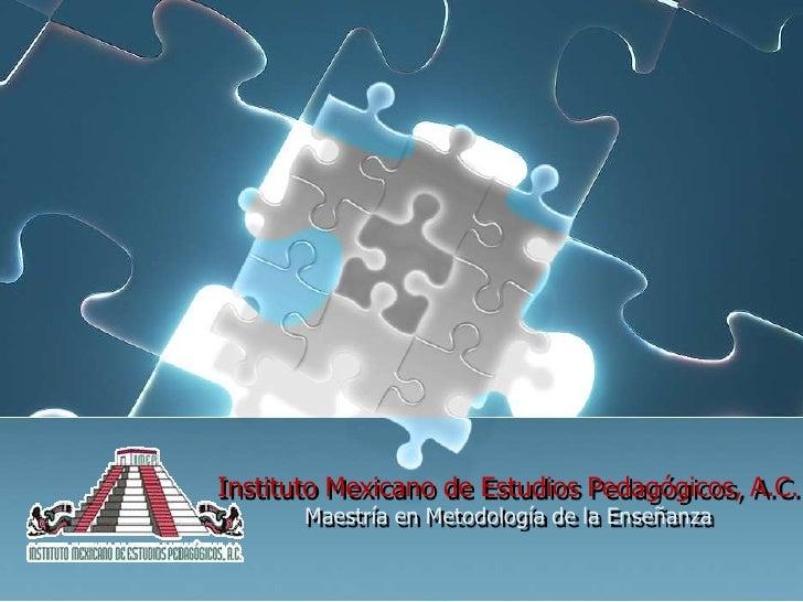 Instituto Mexicano de Estudios Pedagógicos, A.C.        Maestría en Metodología de la Enseñanza