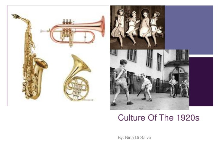 Culture Of The 1920s<br />By: Nina Di Salvo<br />
