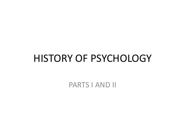 HISTORY OF PSYCHOLOGY PARTS I AND II