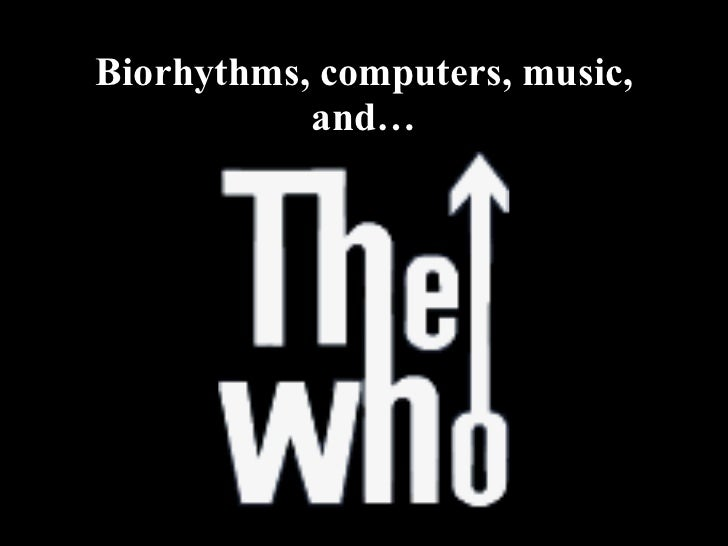 Biorhythms, computers, music, and…