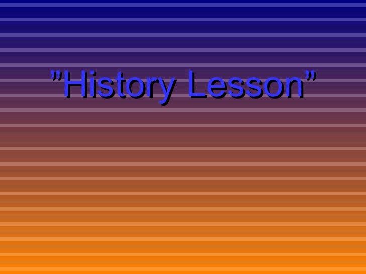 """ History Lesson"""