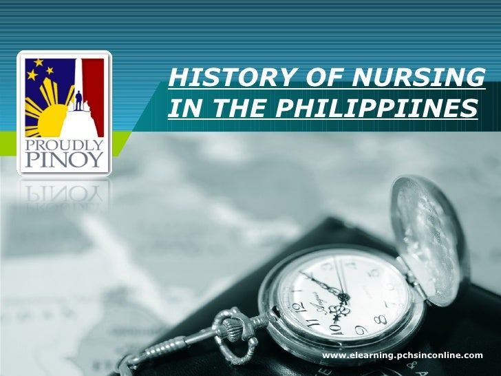 HISTORY OF NURSING IN THE PHILIPPIINES www.elearning.pchsinconline.com