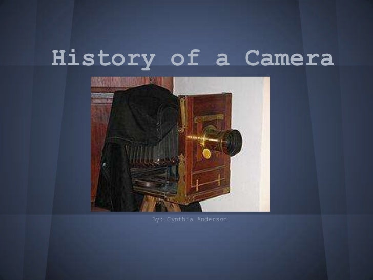 History of a Camera      By: Cynthia Anderson