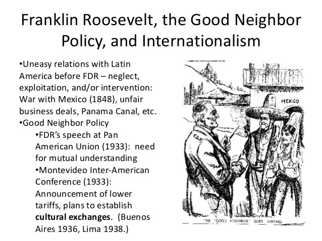 the good neighbor policy English examples for good neighbor policy - wheeler also was heavily involved in implementation of the good-neighbor policy with latin america the intervention policy ended in the 1930s and was replaced by the good neighbor policy.