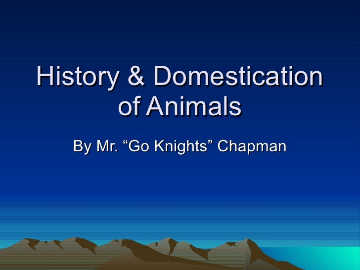 "History & Domestication of Animals By Mr. ""Go Knights"" Chapman"
