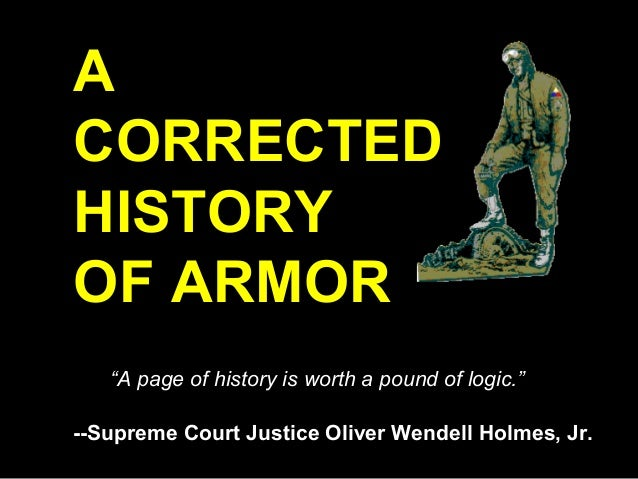 """ACORRECTEDHISTORYOF ARMOR   """"A page of history is worth a pound of logic.""""--Supreme Court Justice Oliver Wendell Holmes, Jr."""