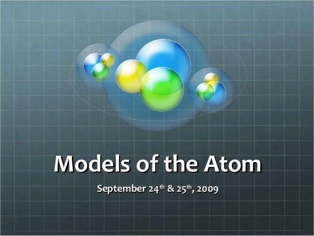 Models of the AtomModels of the Atom September 24September 24thth & 25& 25thth , 2009, 2009