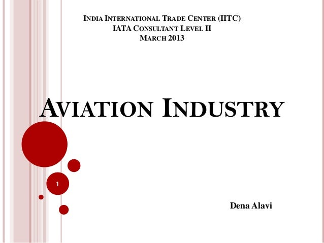 INDIA INTERNATIONAL TRADE CENTER (IITC)             IATA CONSULTANT LEVEL II                   MARCH 2013AVIATION INDUSTRY...