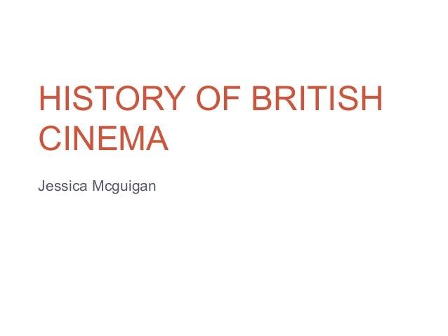 HISTORY OF BRITISHCINEMAJessica Mcguigan