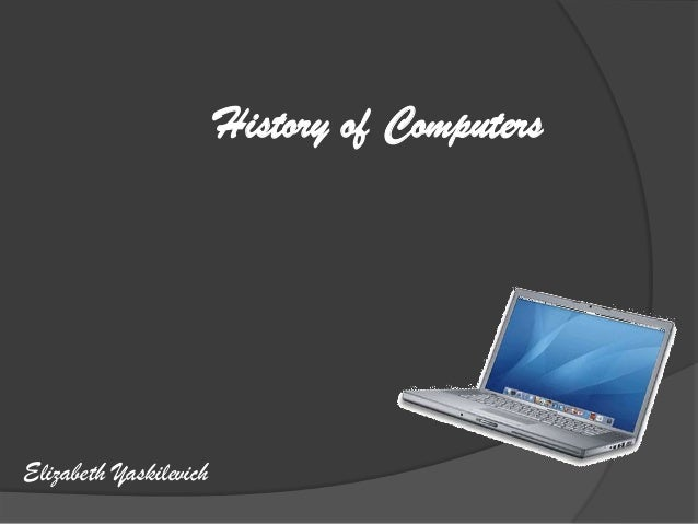 History of ComputersElizabeth Yaskilevich
