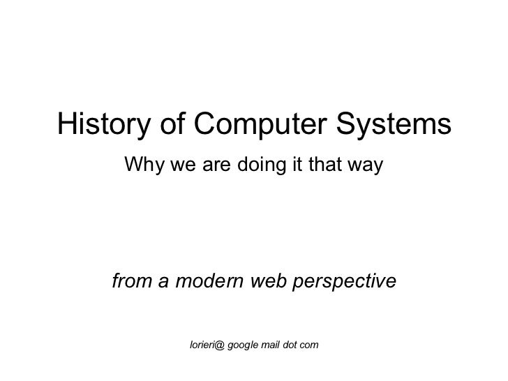 History of Computer Systems  Why we are doing it that way   from a modern web perspective lorieri@ google mail dot com