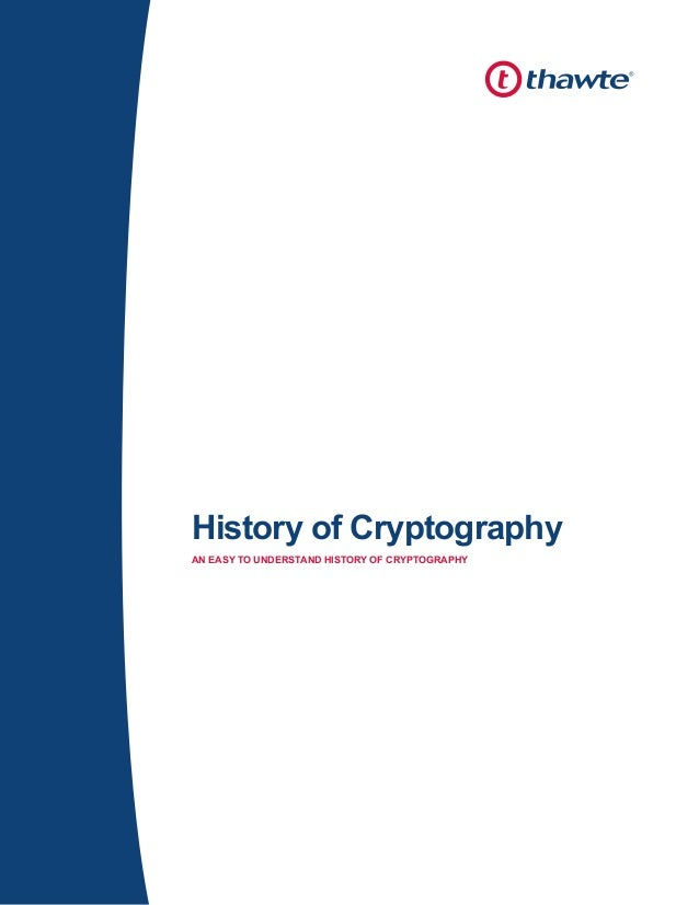 History of Cryptography AN EASY TO UNDERSTAND HISTORY OF CRYPTOGRAPHY