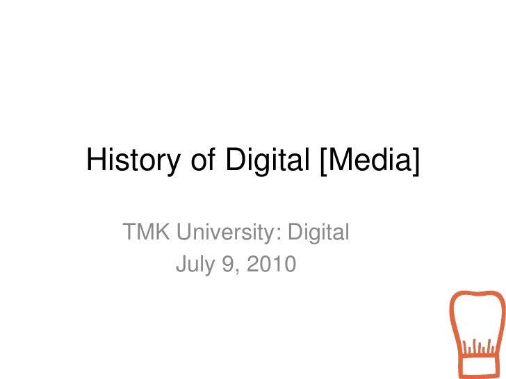 History of Digital [Media]<br />TMK University: Digital<br />July 9, 2010<br />