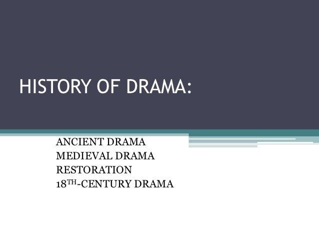 HISTORY OF DRAMA:   ANCIENT DRAMA   MEDIEVAL DRAMA   RESTORATION   18TH-CENTURY DRAMA