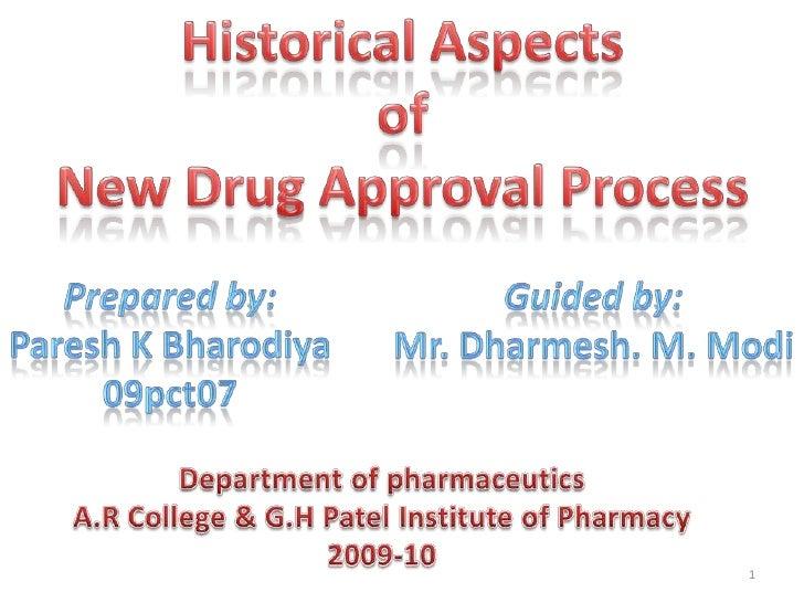 Historical Aspects <br />of <br />New Drug Approval Process<br />Prepared by:<br />Paresh K Bharodiya<br />09pct07<br />Gu...