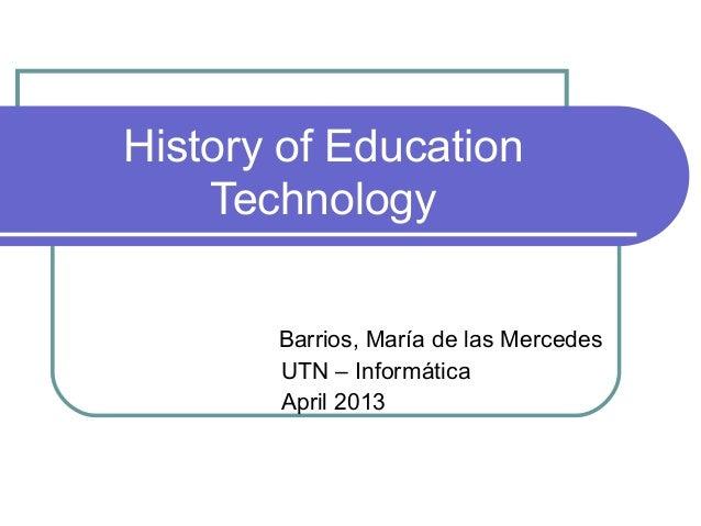 History of Education    Technology       Barrios, María de las Mercedes       UTN – Informática       April 2013