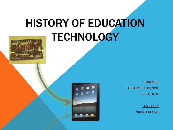 HISTORY OF EDUCATION TECHNOLOGY STUDENTS: SABBATINI, FLORENCIA SORIA, SARA LECTURER: PAULA LEDESMA