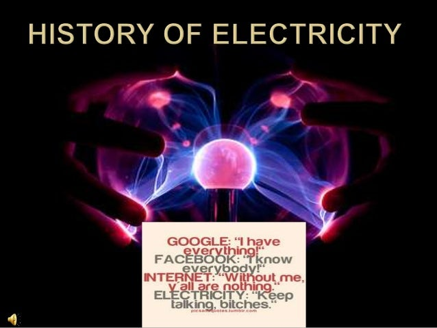 a history of electricity Electricity is the set of physical phenomena associated with the presence and motion of matter that has a property of electric charge  a history of electricity (the intellectual rise in electricity) from antiquity to the days of benjamin franklin new york: j wiley & sons.