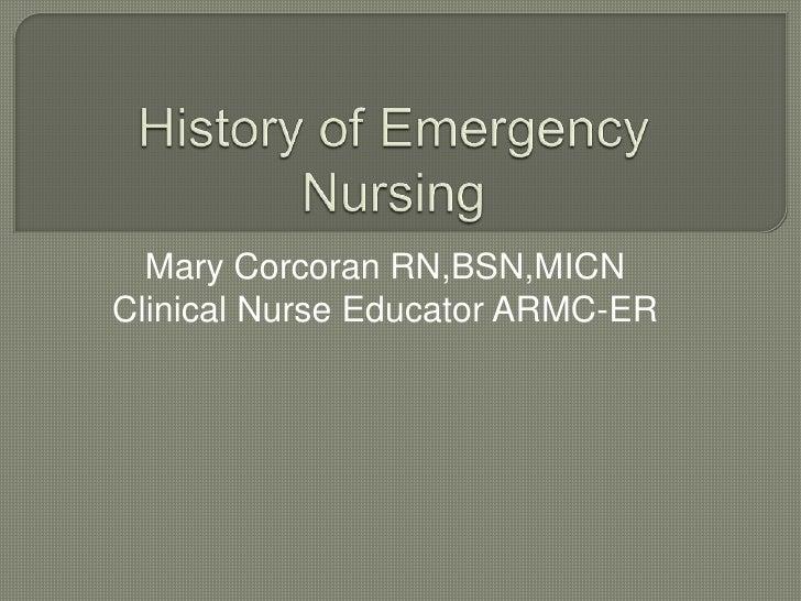 History of Emergency Nursing<br />Mary Corcoran RN,BSN,MICN<br />Clinical Nurse Educator ARMC-ER<br />