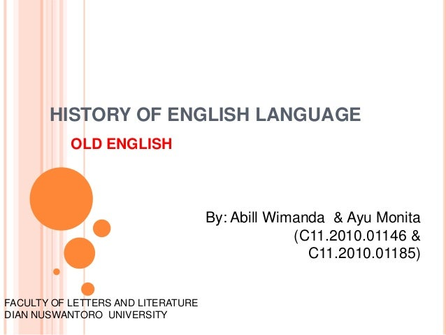 HISTORY OF ENGLISH LANGUAGE           OLD ENGLISH                                    By: Abill Wimanda & Ayu Monita       ...