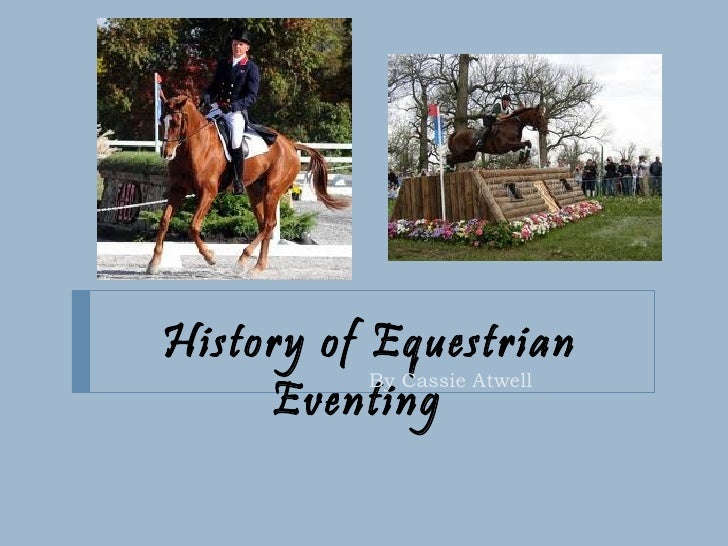 History of Equestrian Eventing  By Cassie Atwell