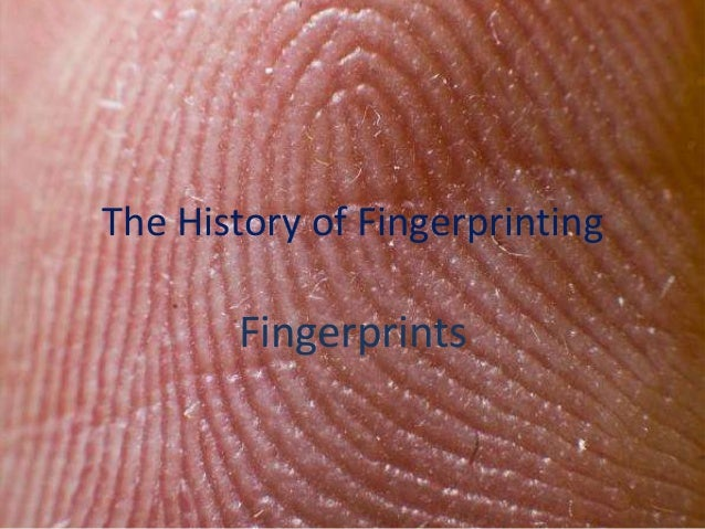 The History of FingerprintingFingerprints