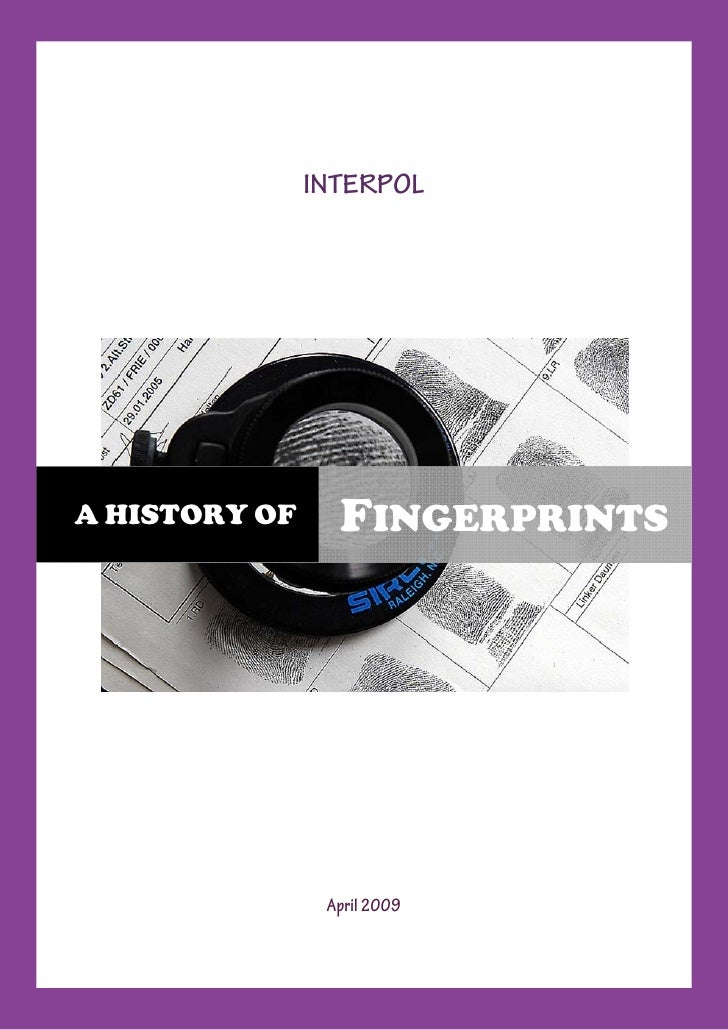 INTERPOL     A HISTORY OF     FINGERPRINTS                     April 2009