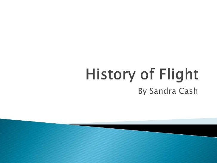 History of Flight<br />By Sandra Cash<br />