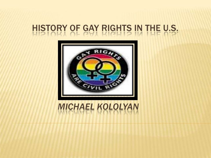 HISTORY OF GAY RIGHTS IN THE U.S.          MICHAEL KOLOLYAN