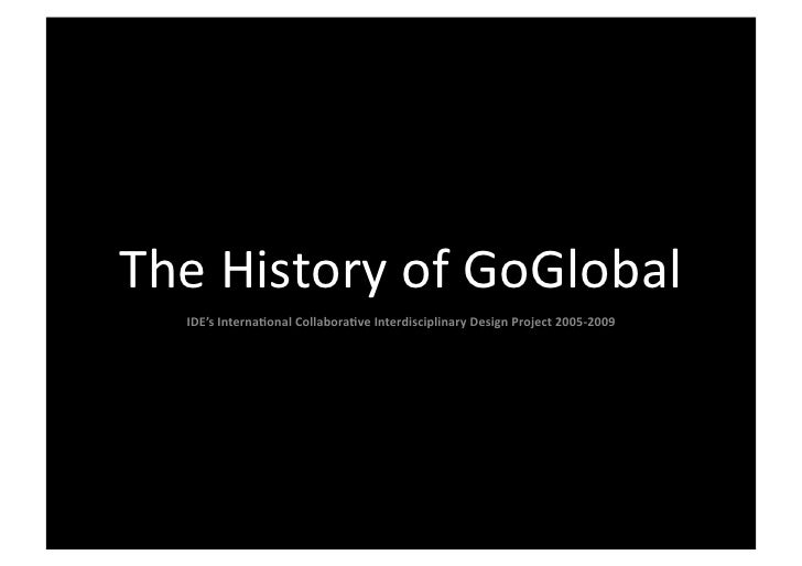 The	   History	   of	   GoGlobal	        IDE's	   Interna,onal	   Collabora,ve	   Interdisciplinary	   Design	   Project	 ...