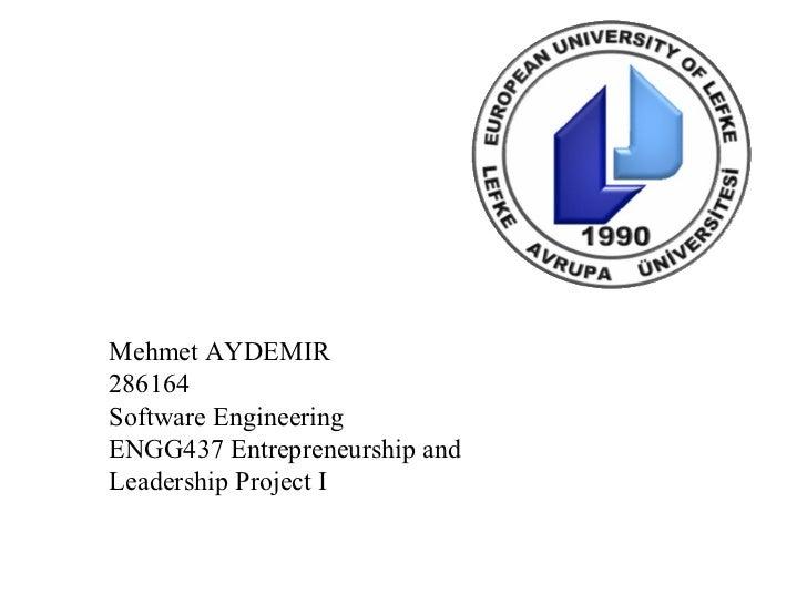 Mehmet AYDEMIR286164Software EngineeringENGG437 Entrepreneurship andLeadership Project I